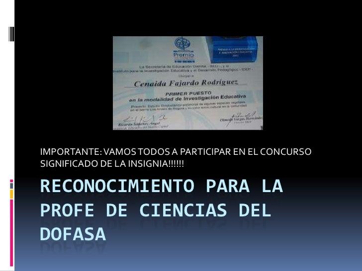 IMPORTANTE: VAMOS TODOS A PARTICIPAR EN EL CONCURSOSIGNIFICADO DE LA INSIGNIA!!!!!!RECONOCIMIENTO PARA LAPROFE DE CIENCIAS...