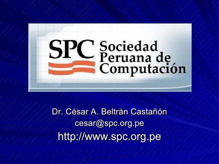 <ul><li>Dr. César A. Beltrán Castañón </li></ul><ul><li>[email_address] </li></ul><ul><li>http://www.spc.org.pe </li></ul>