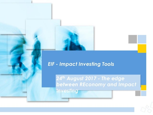 EIF - Impact Investing Tools 24th August 2017 - The edge between REconomy and Impact Investing