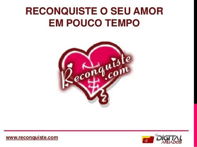 RECONQUISTE O SEU AMOR EM POUCO TEMPO www.reconquiste.com