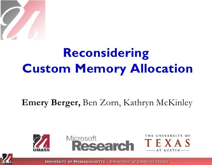 Reconsidering Custom Memory Allocation  Emery Berger, Ben Zorn, Kathryn McKinley          UNIVERSITY OF MASSACHUSETTS • DE...