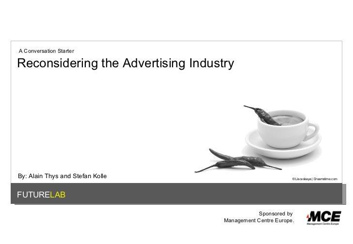 FUTURE LAB Reconsidering the Advertising Industry A Conversation Starter © Lisovskaya | Dreamstime.com Sponsored by  Manag...