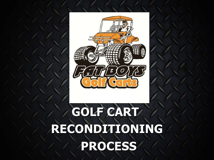 GOLF CART  RECONDITIONING PROCESS