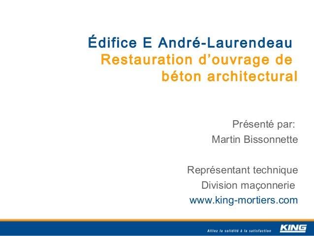 Édifice E André-Laurendeau Restauration d'ouvrage de          béton architectural                     Présenté par:       ...