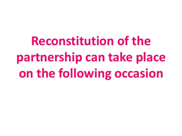 Reconstitution and Dissolution of a partnership Essay