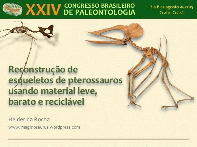 Reconstrução  de   esqueletos  de  pterossauros   usando  material  leve,   barato  e  reciclável Held...