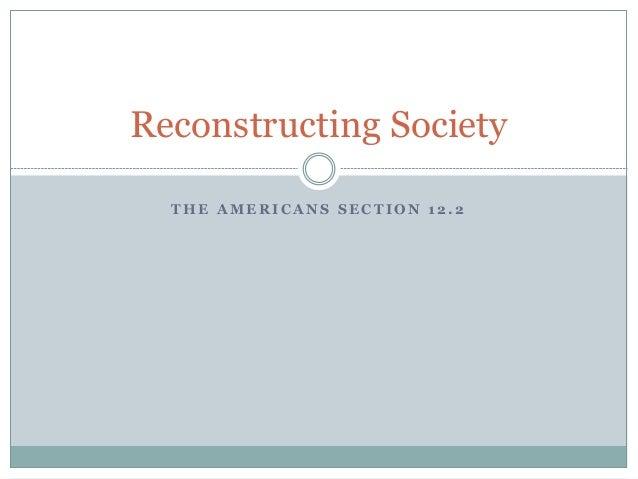 T H E A M E R I C A N S S E C T I O N 1 2 . 2 Reconstructing Society