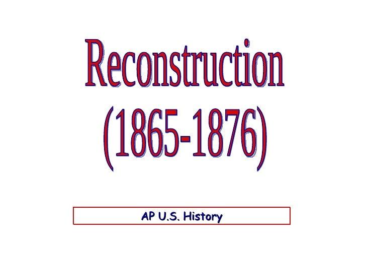 Reconstruction (1865-1876) AP U.S. History