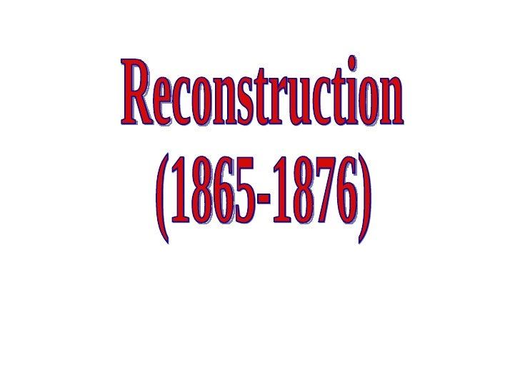 Reconstruction (1865-1876)