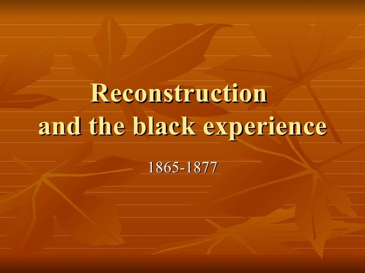 Reconstruction  and the black experience 1865-1877