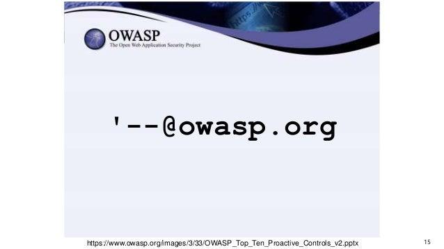 15 '--@owasp.org https://www.owasp.org/images/3/33/OWASP_Top_Ten_Proactive_Controls_v2.pptx