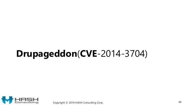 Drupageddon(CVE-2014-3704) Copyright © 2016 HASH Consulting Corp. 40