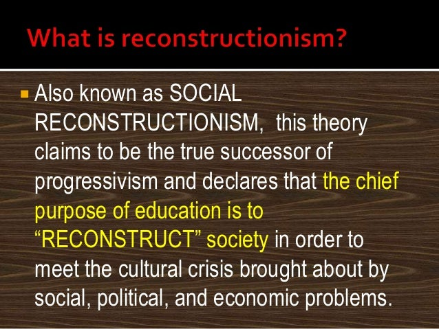 The educational philosophy of reconstructionism ppt video online.