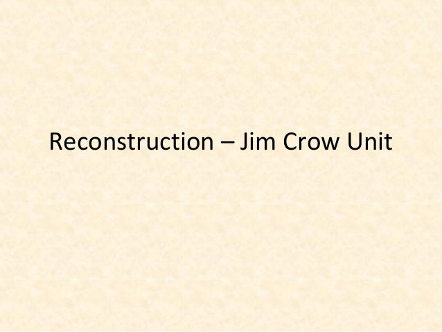 Reconstruction – Jim Crow Unit