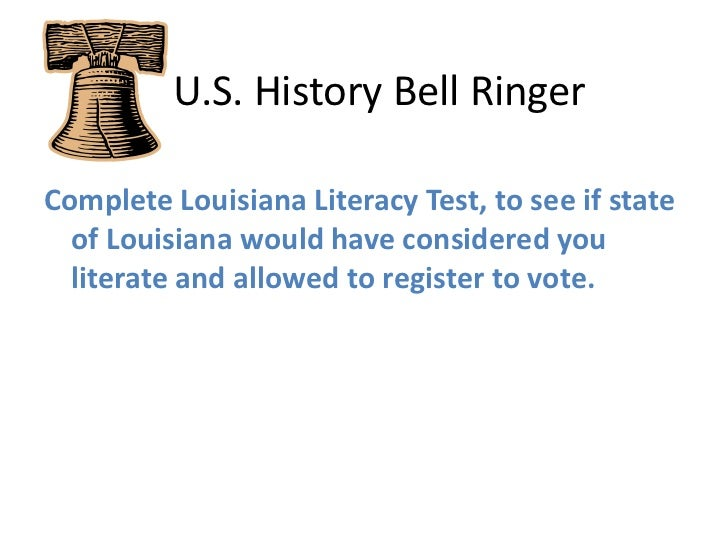 U.S. History Bell Ringer<br />Complete Louisiana Literacy Test, to see if state of Louisiana would have considered you ...