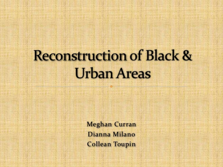 Reconstruction of black & urban areas final
