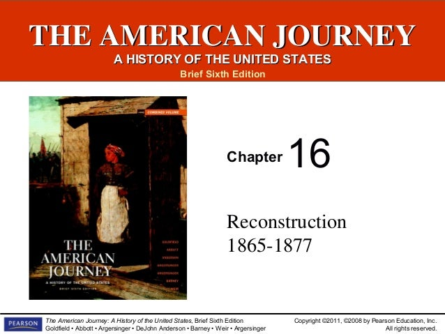 THE AMERICAN JOURNEY A HISTORY OF THE UNITED STATES Brief Sixth Edition  Chapter  16  Reconstruction 1865-1877  The Americ...