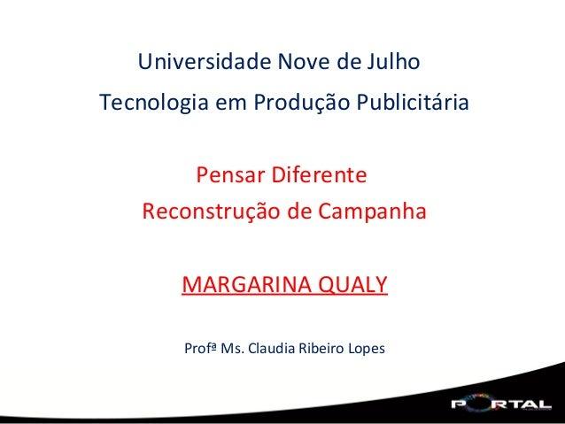 Universidade Nove de JulhoTecnologia em Produção PublicitáriaPensar DiferenteReconstrução de CampanhaMARGARINA QUALYProfª ...