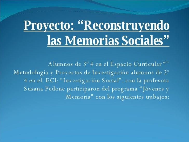 """Proyecto: """"Reconstruyendo las Memorias Sociales""""  Alumnos de 3º 4 en el Espacio Curricular """""""" Metodología y Proyectos de ..."""