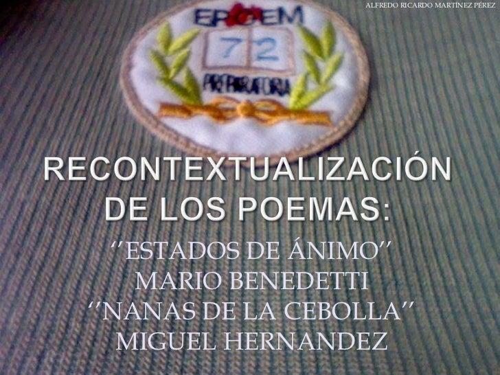 """ALFREDO RICARDO MARTÍNEZ PÉREZ  """"""""ESTADOS DE ÁNIMO""""""""     MARIO BENEDETTI""""""""NANAS DE LA CEBOLLA""""""""   MIGUEL HERNANDEZ"""