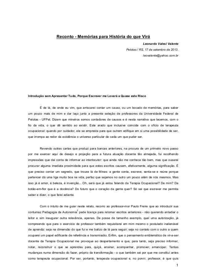 Reconto - Memórias para História do que Virá Leonardo Valesi Valente Pelotas / RS, 17 de setembro de 2013. leovalente@yaho...