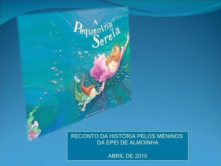 RECONTO DA HISTÓRIA PELOS MENINOS  DA EPEI DE ALMOINHA ABRIL DE 2010