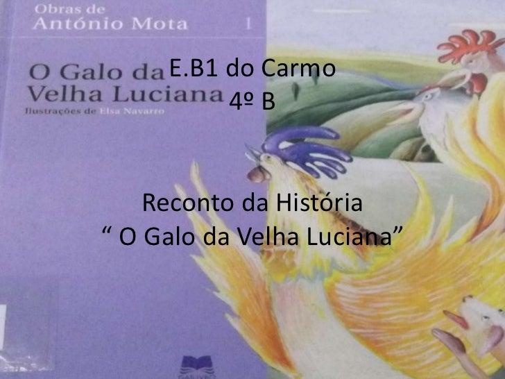 """E.B1 do Carmo4º BReconto da História """" O Galo da Velha Luciana""""<br />"""