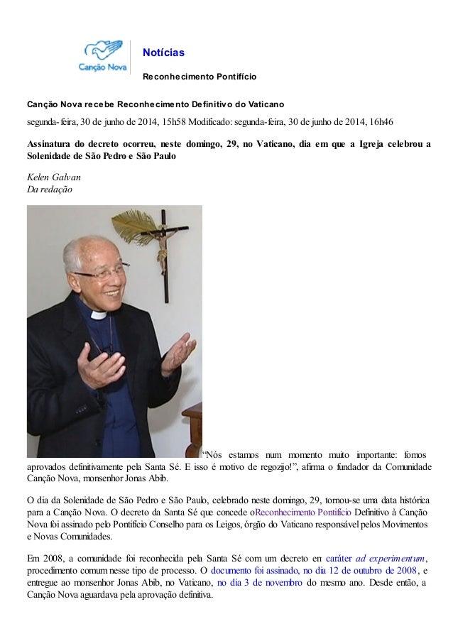 Reconhecimento Pontifício Canção Nova recebe Reconhecimento Definitivo do Vaticano segunda-feira, 30 de junho de 2014, 15h...