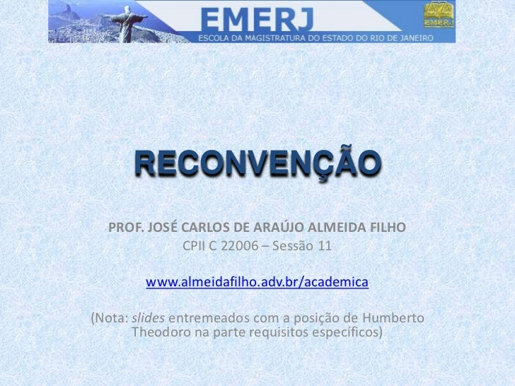 RECONVENÇÃO   PROF. JOSÉ CARLOS DE ARAÚJO ALMEIDA FILHO              CPII C 22006 – Sessão 11          www.almeidafilho.ad...