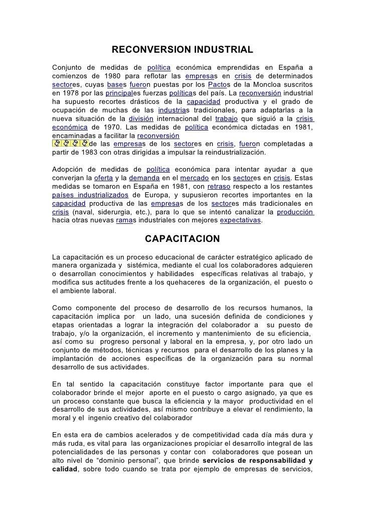 RECONVERSION INDUSTRIALConjunto de medidas de política económica emprendidas en España acomienzos de 1980 para reflotar la...