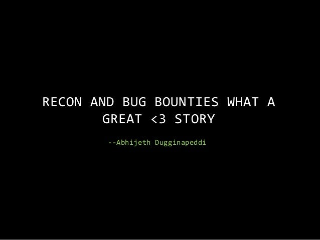 --Abhijeth Dugginapeddi RECON AND BUG BOUNTIES WHAT A GREAT <3 STORY