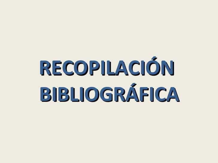 RECOPILACIÓN  BIBLIOGRÁFICA