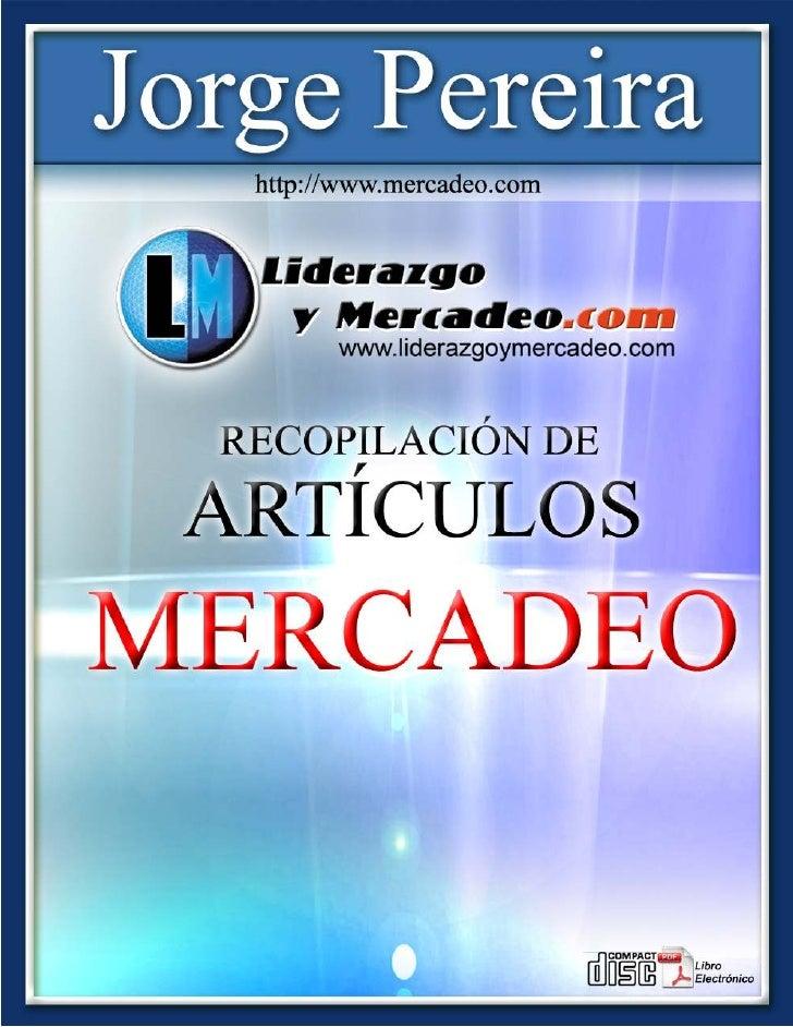 Recopilación de Artículos                        Jorge Pereira                                 http://www.liderazgoymercad...