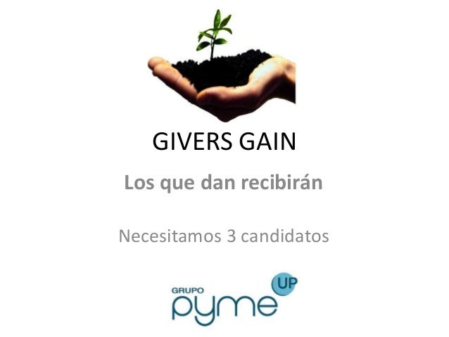 GIVERS GAIN Los que dan recibirán Necesitamos 3 candidatos