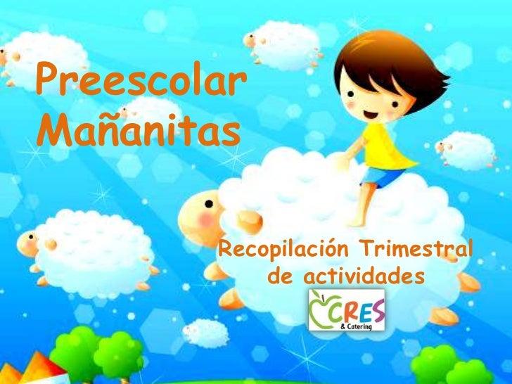 Preescolar Mañanitas<br />Recopilación Trimestral de actividades<br />