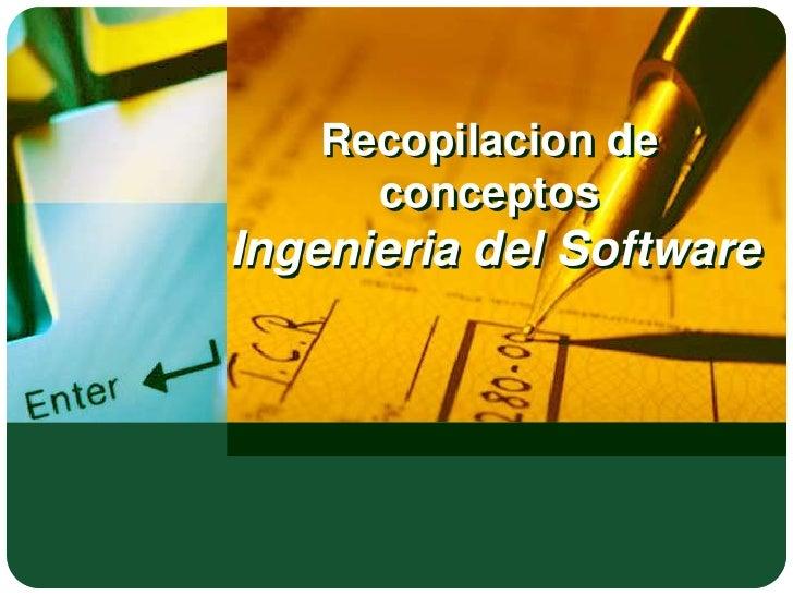 Recopilacion de conceptos Ingenieria del Software<br />