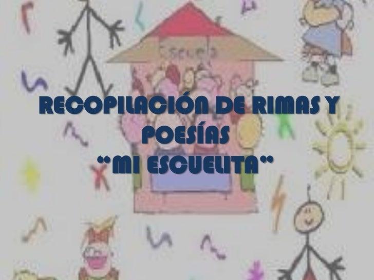 """RECOPILACIÓN DE RIMAS Y        POESÍAS    """"MI ESCUELITA"""""""