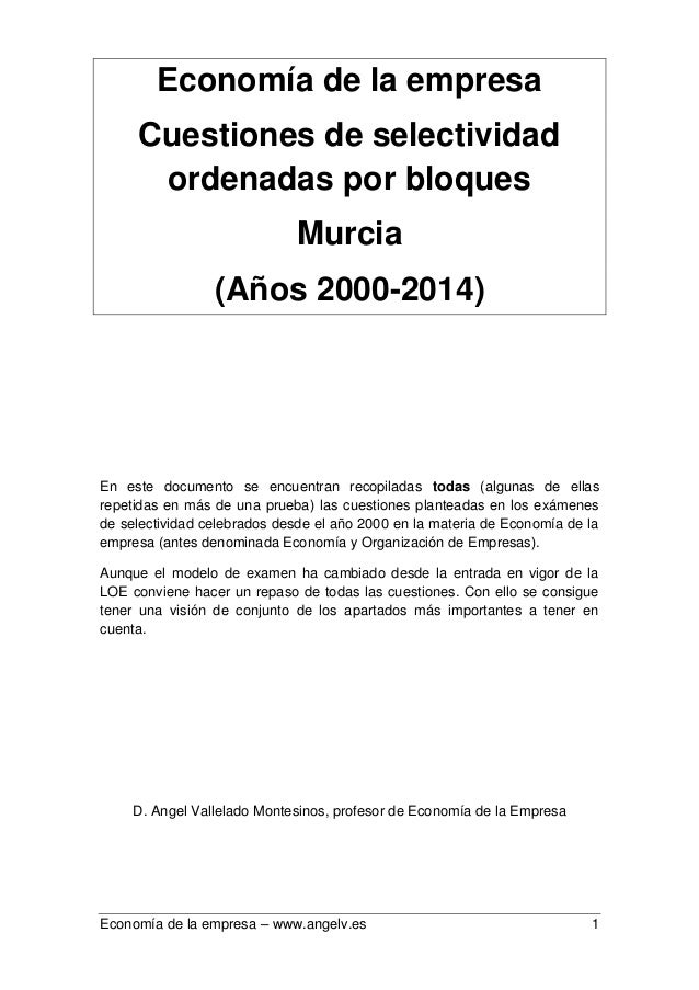 Economía de la empresa – www.angelv.es 1 Economía de la empresa Cuestiones de selectividad ordenadas por bloques Murcia (A...