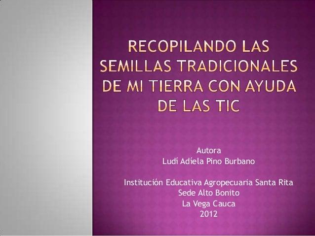 Autora          Ludí Adíela Pino BurbanoInstitución Educativa Agropecuaria Santa Rita               Sede Alto Bonito      ...