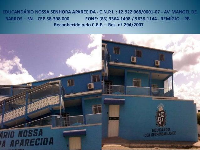 EDUCANDÁRIO NOSSA SENHORA APARECIDA - C.N.P.J. : 12.922.068/0001-07 - AV. MANOEL DE BARROS – SN – CEP 58.398.000 FONE: (83...