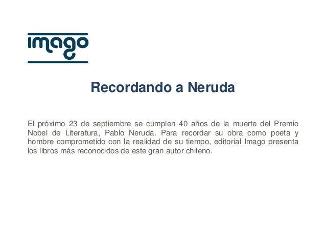 Recordando a Neruda El próximo 23 de septiembre se cumplen 40 años de la muerte del Premio Nobel de Literatura, Pablo Neru...