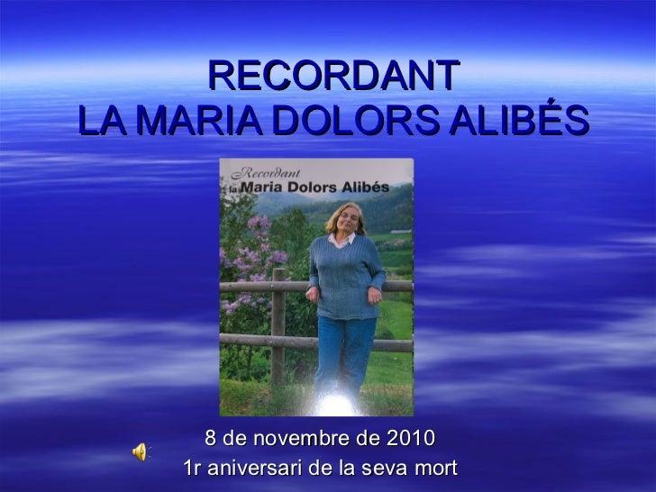RECORDANT LA MARIA DOLORS ALIBÉS 8 de novembre de 2010 1r aniversari de la seva mort