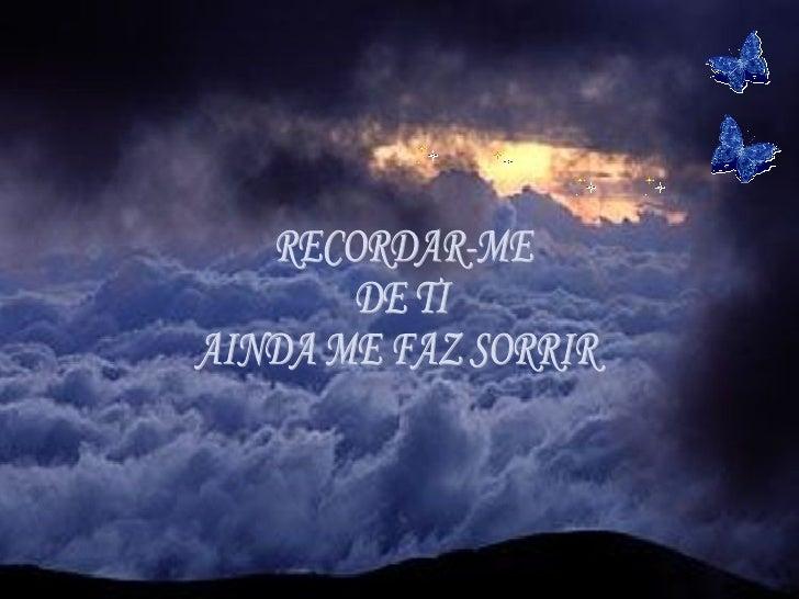 RECORDAR-ME DE TI AINDA ME FAZ SORRIR