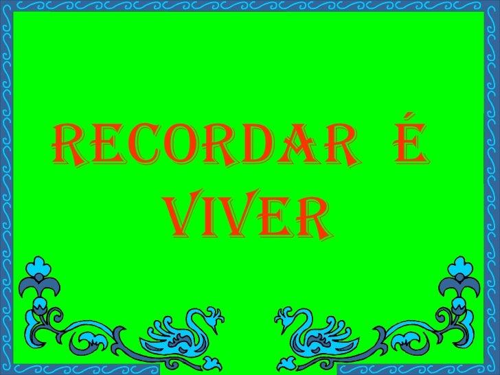 RECORDAR  É  VIVER