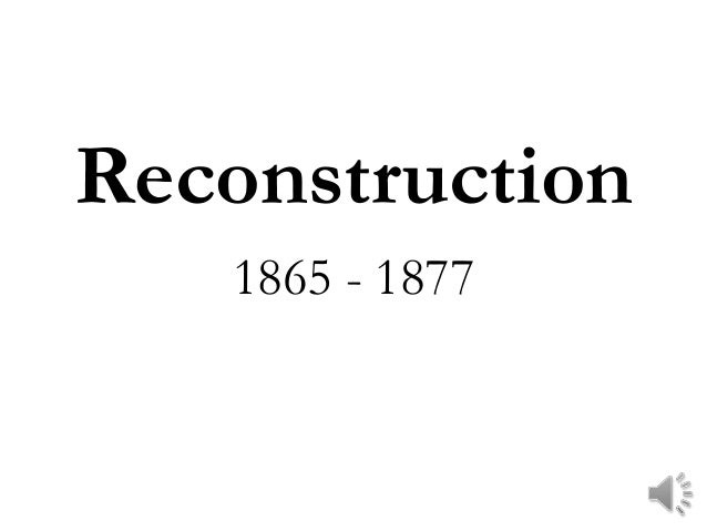 Reconstruction   1865 - 1877