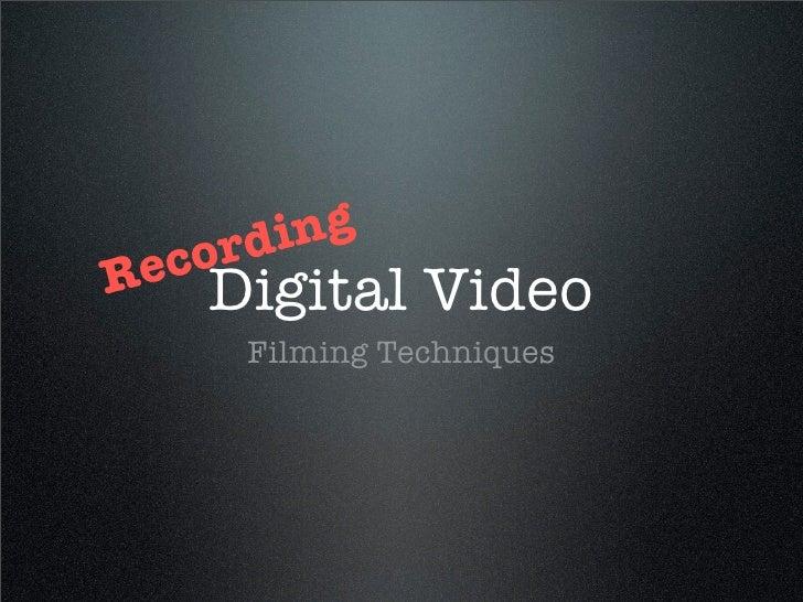 di ng R ecor     Digital Video       Filming Techniques