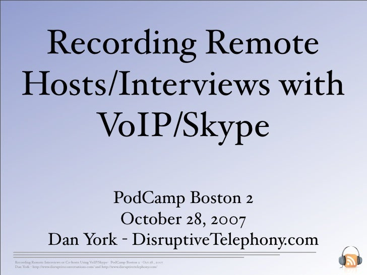 Recording Remote    Hosts/Interviews with        VoIP/Skype                            PodCamp Boston 2                   ...