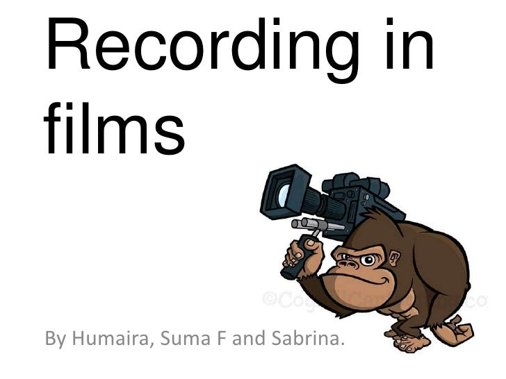 Recording in films<br />By Humaira, Suma F and Sabrina. <br />
