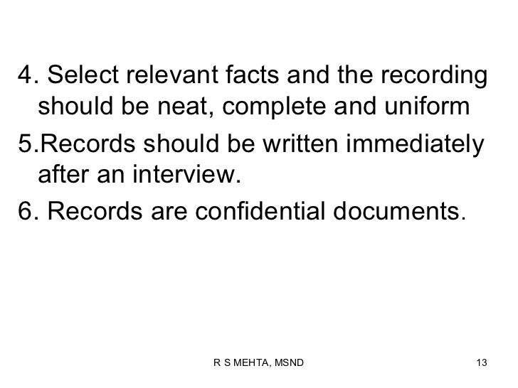 4. Select relevant facts and the recording  should be neat, complete and uniform5.Records should be written immediately  a...