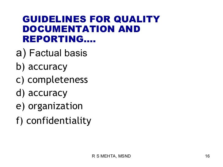 GUIDELINES FOR QUALITY DOCUMENTATION AND REPORTING….a) Factual basisb) accuracyc) completenessd) accuracye) organizationf)...